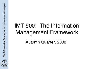 IMT 500:  The Information Management Framework