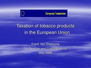 Taxation of tobacco products  	in the European Union Frank Van Driessche