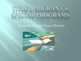 TITLE 1, MIGRANT &  SPECIAL PROGRAMS