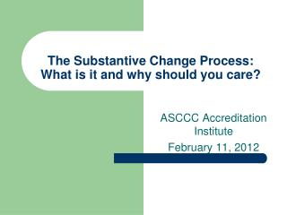 The Substantive Change Process: What is it and why should you care?