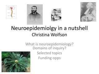 Neuroepidemiolgy in a nutshell Christina Wolfson
