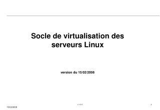 Socle de virtualisation des serveurs Linux version du 15/02/2008