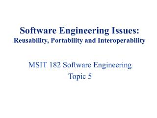 Software Engineering Issues: Reusability, Portability and Interoperability