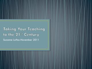 Taking Your Teaching to the 21 st  Century
