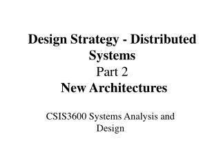 Design Strategy - Distributed Systems Part 2 New Architectures