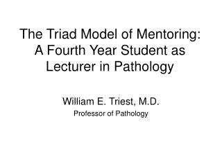 The Triad Model of Mentoring: A Fourth Year Student as Lecturer in Pathology