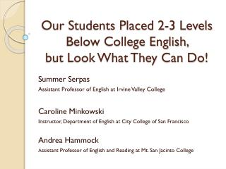 Our Students Placed 2-3 Levels Below College English,  but Look What They Can Do!