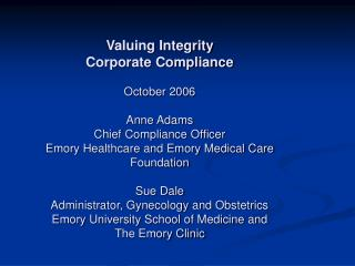 Valuing Integrity Corporate Compliance October 2006 Anne Adams Chief Compliance Officer