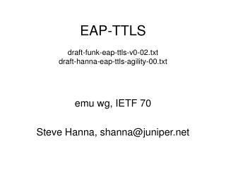 EAP-TTLS draft-funk-eap-ttls-v0-02.txt draft-hanna-eap-ttls-agility-00.txt
