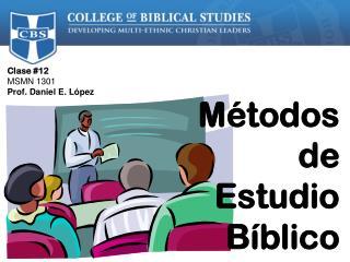Clase #12 MSMN 1301  Prof. Daniel E. López