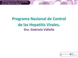 Programa Nacional de Control  de las Hepatitis Virales . Dra. Gabriela Vidiella