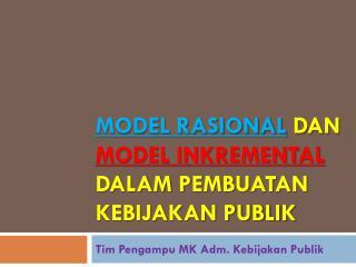 Model rasional dan model inkremental dalam pembuatan kebijakan publik
