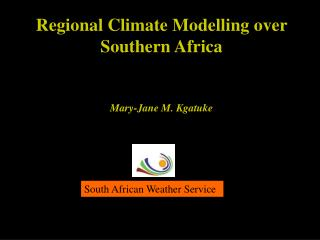 Regional Climate Modelling over Southern Africa Mary-Jane M. Kgatuke