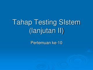 Tahap Testing SIstem  (lanjutan II)