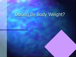 Dosing By Body Weight?