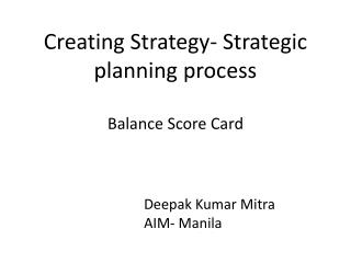 Creating Strategy- Strategic planning process Balance Score Card