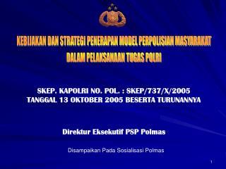 SKEP. KAPOLRI NO. POL. : SKEP/737/X/2005 TANGGAL 13 OKTOBER 2005 BESERTA TURUNANNYA