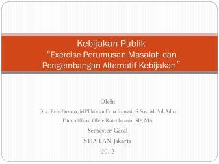 """Kebijakan Publik """" Exercise Perumusan Masalah dan Pengembangan Alternatif Kebijakan """""""