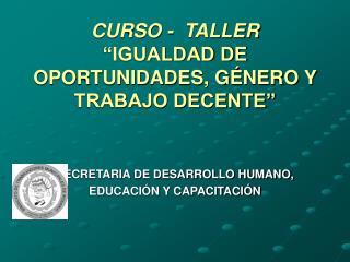CURSO -  TALLER  IGUALDAD DE OPORTUNIDADES, G NERO Y TRABAJO DECENTE
