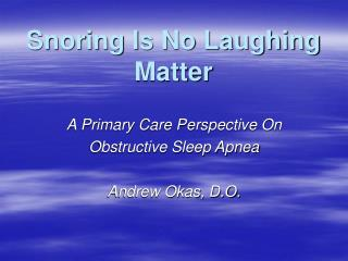 Snoring Is No Laughing Matter