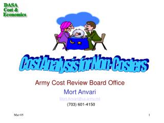 Army Cost Review Board Office Mort Anvari Mort.Anvari@us.army.mil   (703) 601-4150