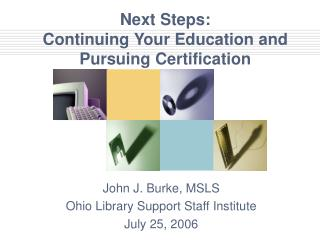 Next Steps: Continuing Your Education and  Pursuing Certification