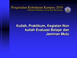 Kuliah ,  Praktikum ,  Kegiatan  Non  kuliah Evaluasi Belajar dan Jaminan Mutu