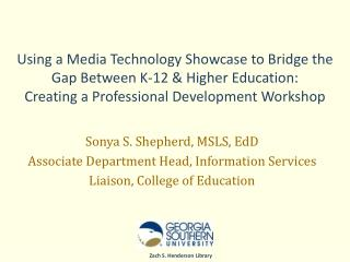 Sonya S. Shepherd, MSLS, EdD Associate Department Head, Information Services
