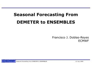 Seasonal Forecasting From  DEMETER to ENSEMBLES
