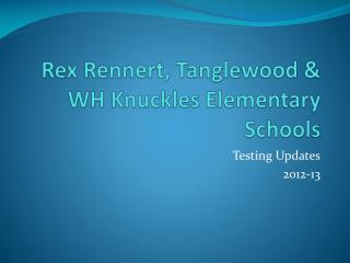 Rex  Rennert ,  Tanglewood  & WH Knuckles Elementary Schools