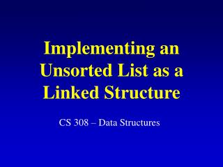 Implementing an Unsorted List as a Linked Structure