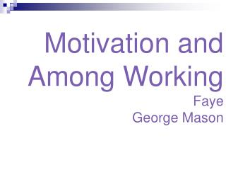 Motivation and Among Working Faye George Mason