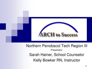 Northern Penobscot Tech Region III Presenters:  Sarah Hainer, School Counselor