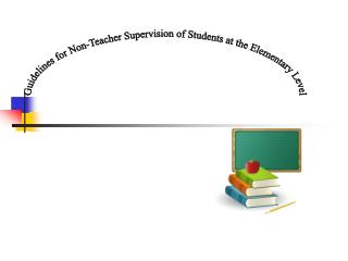 Guidelines for Non-Teacher Supervision of Students at the Elementary Level