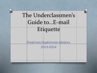 The  Underclassmen's   Guide to…E-mail Etiquette