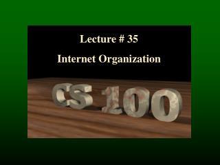Lecture # 35 Internet  Organization