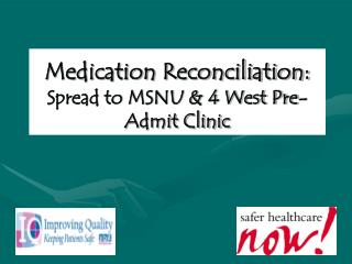 Medication Reconciliation:   Spread to MSNU & 4 West Pre-Admit Clinic