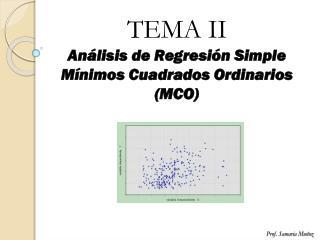 TEMA  II Análisis de  Regresión  Simple  Mínimos Cuadrados Ordinarios  (MCO)