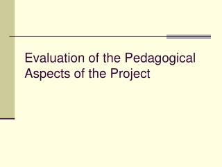 Evaluation of the Pedagogical Aspects of the Project