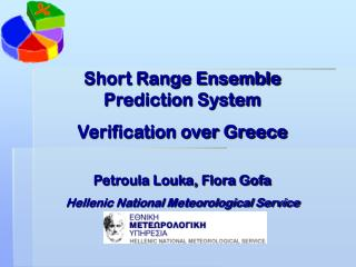 Short Range Ensemble Prediction System Verification over Greece Petroula Louka, Flora Gofa