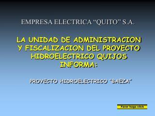 LA UNIDAD DE ADMINISTRACION Y FISCALIZACION DEL PROYECTO HIDROELECTRICO QUIJOS INFORMA: