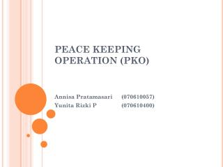 PEACE KEEPING OPERATION (PKO)