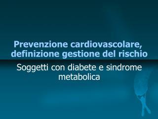 Prevenzione cardiovascolare,  definizione gestione del rischio