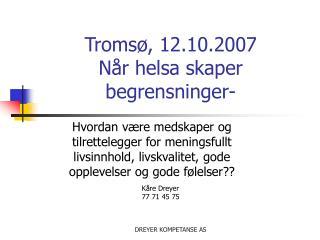 Tromsø, 12.10.2007 Når helsa skaper begrensninger-