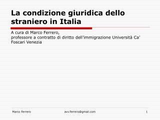 La condizione giuridica dello straniero in Italia A cura di Marco Ferrero,