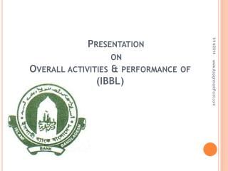 Presentation     on  Overall activities & performance of (IBBL)