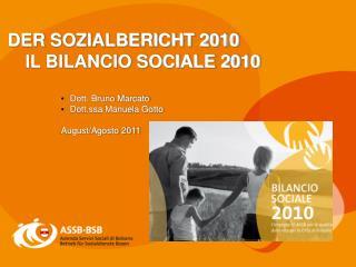 DER SOZIALBERICHT 2010 IL BILANCIO SOCIALE 2010 Dott. Bruno Marcato Dott.ssa Manuela Gotto
