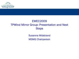 EWEC2009 TPWind Mirror Group: Presentation and Next Steps