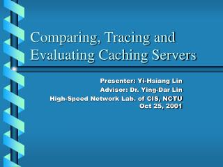 Comparing, Tracing and Evaluating Caching Servers