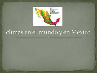 climas en el mundo y en  México.